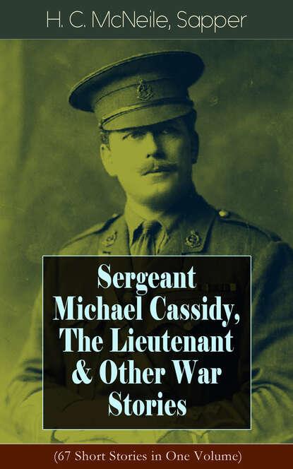 Sapper Sergeant Michael Cassidy, The Lieutenant & Other War Stories (67 Short Stories in One Volume) недорого