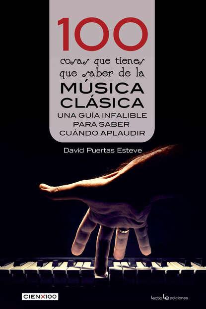 David Puertas Esteve 100 cosas que tienes que saber de la música clásica federico caeiro cosas que pasan