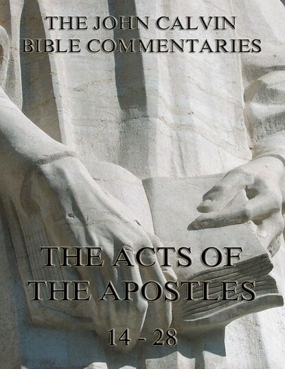 Фото - John Calvin John Calvin's Commentaries On The Acts Vol. 2 john calvin john calvin s commentaries on the harmony of the law vol 2