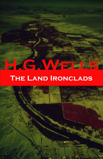H. G. Wells The Land Ironclads (A rare science fiction story by H. G. Wells) h g wells you can t be too careful