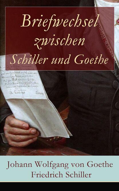 Фридрих Шиллер Briefwechsel zwischen Schiller und Goethe julius w braun schiller und goethe im urtheile ihrer zeitgenossen 1 pt 1