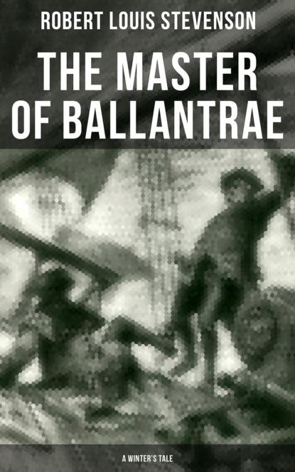Robert Louis Stevenson The Master of Ballantrae (A Winter's Tale) louis sahagun master of the mysteries