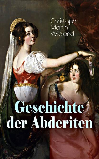 Фото - Christoph Martin Wieland Geschichte der Abderiten christoph martin wieland geschichte des agathon t 1