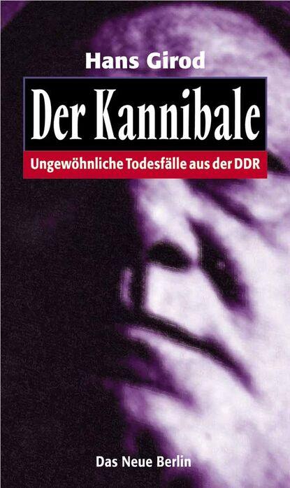 Hans Girod Der Kannibale hans girod das ekel von rahnsdorf
