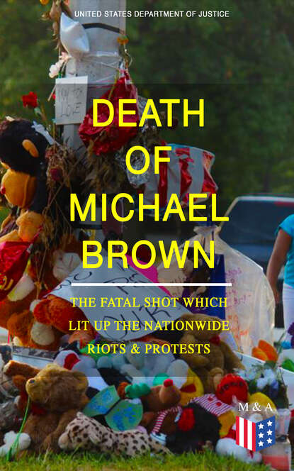 United States Department of Justice Death of Michael Brown - The Fatal Shot Which Lit Up the Nationwide Riots & Protests barry morris protests land rights and riots