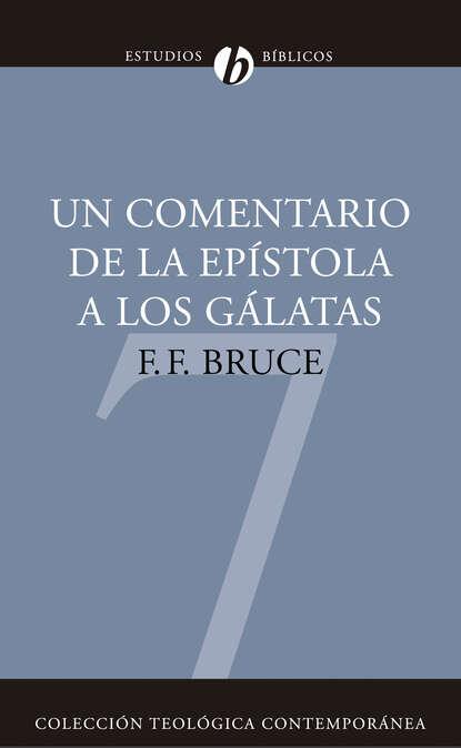Frederick Fyvie Bruce Un Comentario de la Epístola a los Gálatas frederick fyvie bruce pablo
