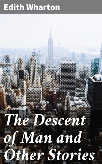 Edith Wharton The Descent of Man and Other Stories edith wharton the collected short stories of edith wharton