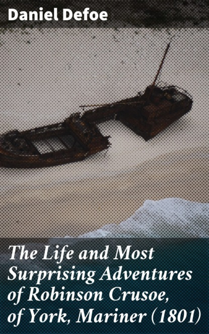 Daniel Defoe The Life and Most Surprising Adventures of Robinson Crusoe, of York, Mariner (1801) the life of marie d agoult alias daniel stern