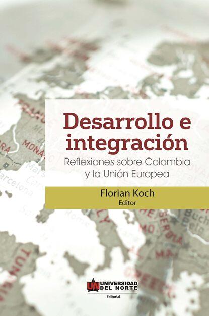 Florian Koch Desarrollo e integración: Reflexiones sobre Colombia y la Unión Europea florian koch desarrollo e integración reflexiones sobre colombia y la unión europea