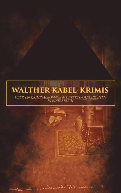 Фото - Walther Kabel Walther Kabel-Krimis: Über 120 Kriminalromane & Detektivgeschichten in einem Buch walther kabel walther kabel krimis über 100 kriminalromane