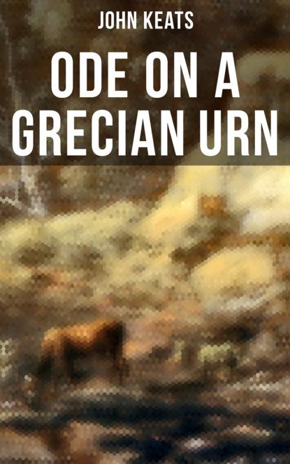 John Keats Ode on a Grecian Urn john keats ode on a grecian urn