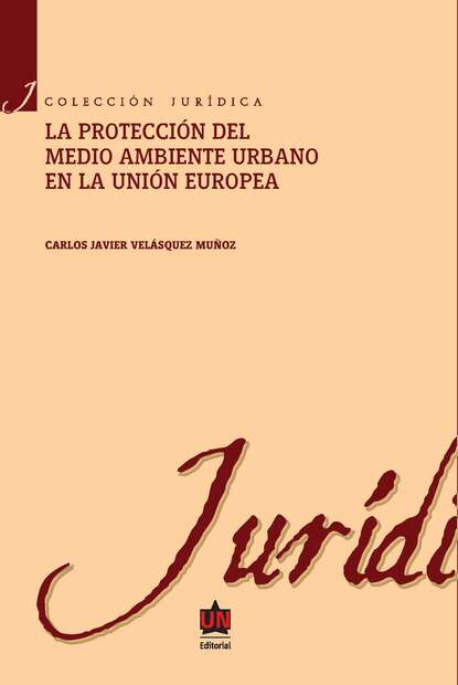 Carlos Javier Velásquez Muñoz La protección al medio ambiente urbano en la Unión europea florian koch desarrollo e integración reflexiones sobre colombia y la unión europea