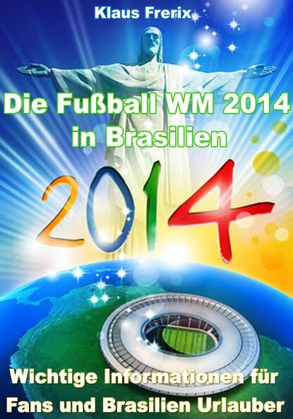 Klaus Frerix Die Fußball WM 2014 in Brasilien - Wichtige Informationen für Fans und Brasilien Urlauber klaus holschemacher bemessungshilfsmittel für betonbauteile nach eurocode 2