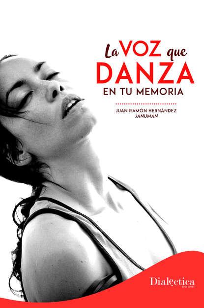 Фото - Juan Ramón Hernández La voz que danza en tu memoria nancy hernández garcía palabras e imagen en morirás lejos