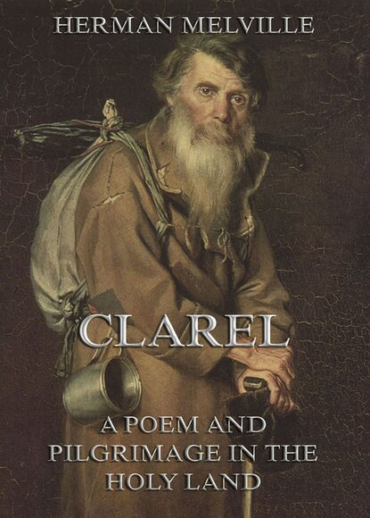 Герман Мелвилл Clarel: A Poem and Pilgrimage in the Holy Land melville herman clarel a poem and pilgrimage in the holy land i