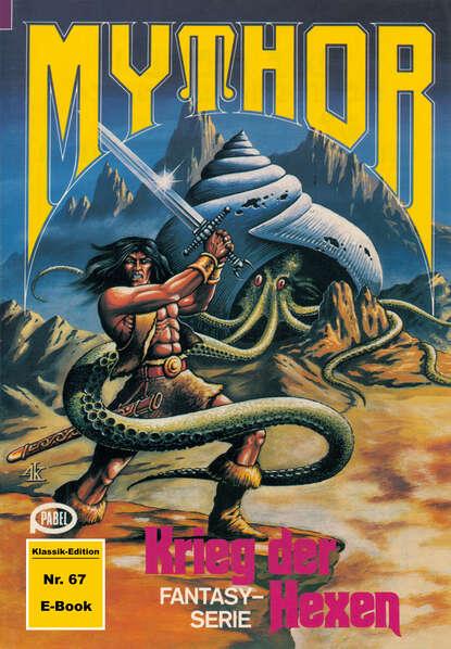 Paul Wolf Mythor 67: Krieg der Hexen paul wolf mythor 100 die tochter des kometen