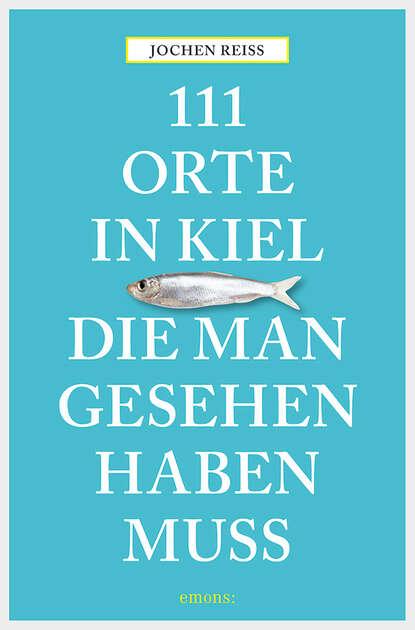 Фото - Jochen Reiss 111 Orte in Kiel, die man gesehen haben muss susanne gurschler 111 orte in tirol die man gesehen haben muß