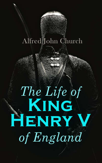 Alfred John Church The Life of King Henry V of England недорого