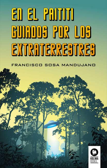 Фото - Francisco Sosa Mandujano En el Paititi guiados por los extraterrestres francisco lópez porcal atrapados en el umbral