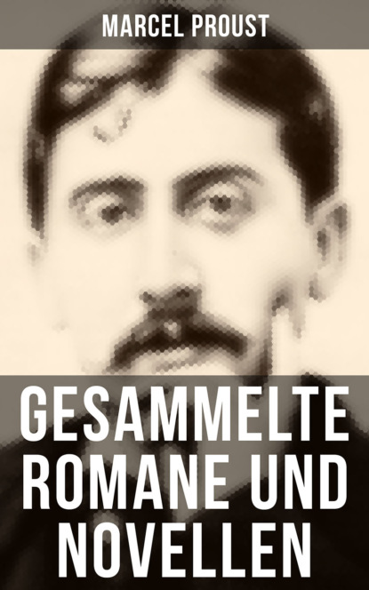 Marcel Proust Gesammelte Romane und Novellen von Marcel Proust proust marcel sodome et gomorrhe