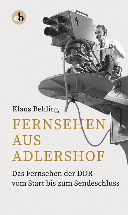 Фото - Klaus Behling Fernsehen aus Adlershof klaus behling der letzte macht das licht aus