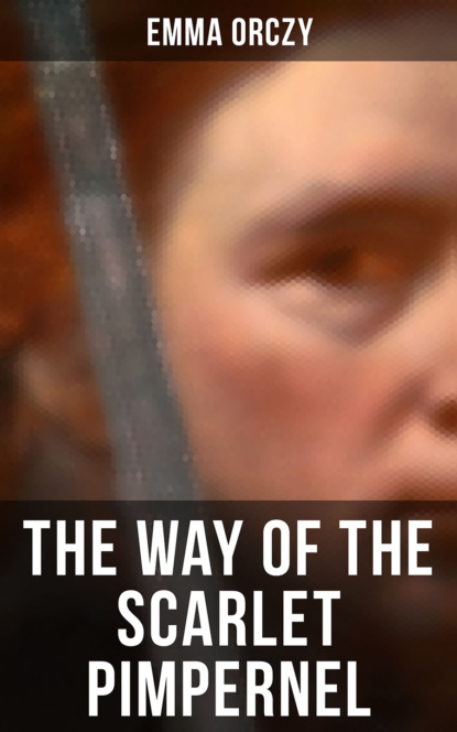 Фото - Emma Orczy THE WAY OF THE SCARLET PIMPERNEL emma orczy the bronze eagle a story of the hundred days