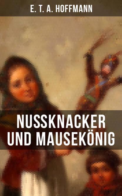 E. T. A. Hoffmann Nußknacker und Mausekönig e t a hoffmann das gelübde