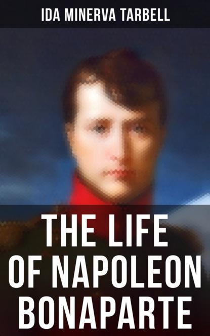 Фото - Ida Minerva Tarbell The Life of Napoleon Bonaparte buonaparte napoleon tendresses impériales
