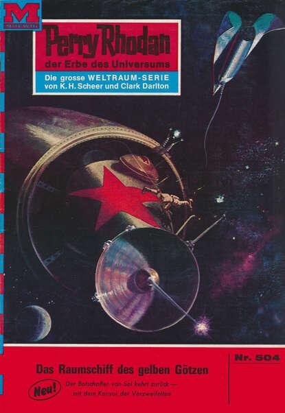 Perry Rhodan 504: Das Raumschiff der gelben G?tzen