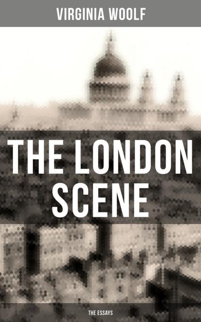 Virginia Woolf THE LONDON SCENE: The Essays virginia woolf the collected essays of virginia woolf