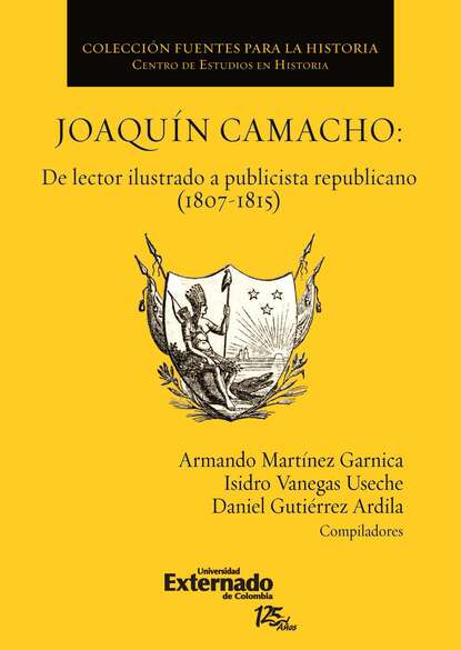 Daniel Gutiérrez Ardila Joaquín Camacho: de lector ilustrado a publicista republicano (1807-1815) joaquín lorenzo villanueva ano christiano de espana volume 7 spanish edition