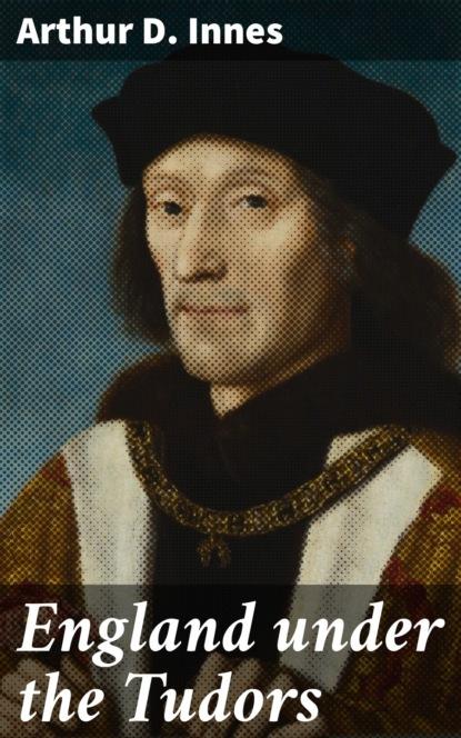 цена на Arthur D. Innes England under the Tudors
