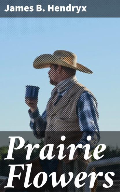 James B. Hendryx Prairie Flowers james b hendryx connie morgan in alaska illustrated edition