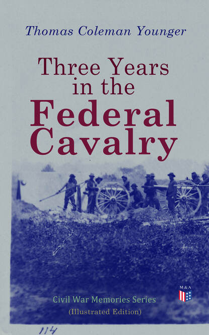 Thomas Coleman Younger Three Years in the Federal Cavalry (Illustrated Edition) jody houser dale keown luke ross the cavalry 1 variant edition