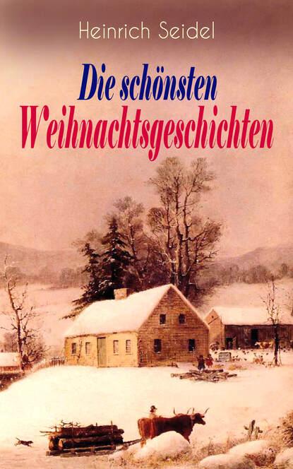 Heinrich Seidel Heinrich Seidel: Die schönsten Weihnachtsgeschichten heinrich seidel mein buch der schönsten märchen