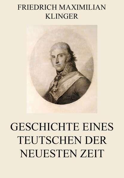 Friedrich Maximilian Klinger Geschichte eines Teutschen der neuesten Zeit недорого