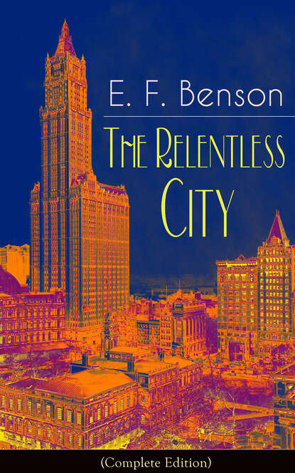 Фото - E. F. Benson The Relentless City (Complete Edition): A Satirical Novel from the author of Queen Lucia, Miss Mapp, Lucia in London, Mapp and Lucia, David Blaize, Dodo, Spook Stories, The Angel of Pain, The Rubicon and Paying Guests e f benson premium short stories collection blackmailing crank spook