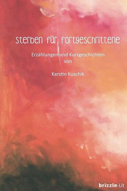 Kerstin Kuschik Sterben für Fortgeschrittene kerstin kuschik sterben für fortgeschrittene