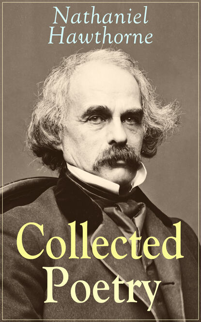 Nathaniel Hawthorne Collected Poetry of Nathaniel Hawthorne nathaniel hawthorne the collected poetical works of nathaniel hawthorne