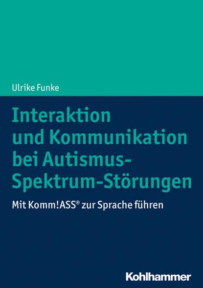 Ulrike Funke Interaktion und Kommunikation bei Autismus-Spektrum-Störungen renate wald professionelle interaktion und kommunikation zur sozialisierung junger frauen und manner in verkaufsberufe