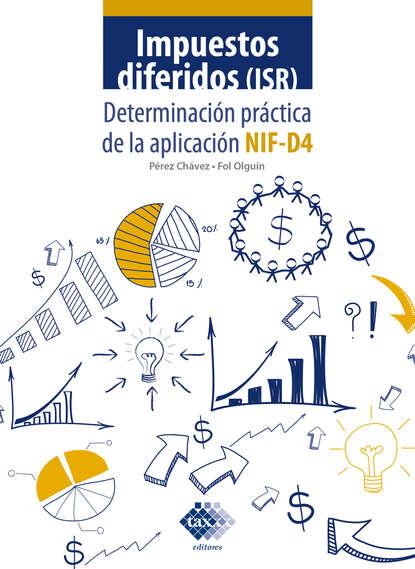 Impuestos diferidos (ISR). Determinaci?n pr?ctica de la aplicaci?n NIF - D4 2019