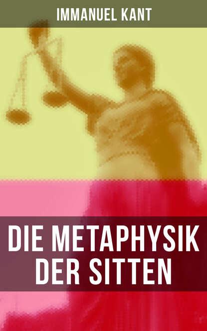Immanuel Kant Die Metaphysik der Sitten и кант immanuel kant s kritik der reinen vernunft