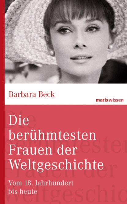 Фото - Barbara Beck Die berühmtesten Frauen der Weltgeschichte barbara stauder markteintrittsstrategien fur die eu