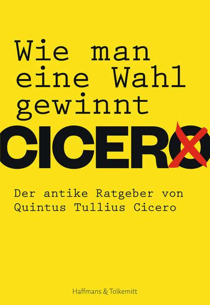 Quintus Tullius Cicero Wie man eine Wahl gewinnt marcus tullius cicero select orations and letters of cicero