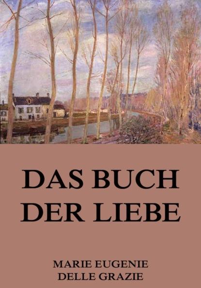 Фото - Marie Eugenie delle Grazie Das Buch der Liebe corina bomann die liebe des lavendelfürsten