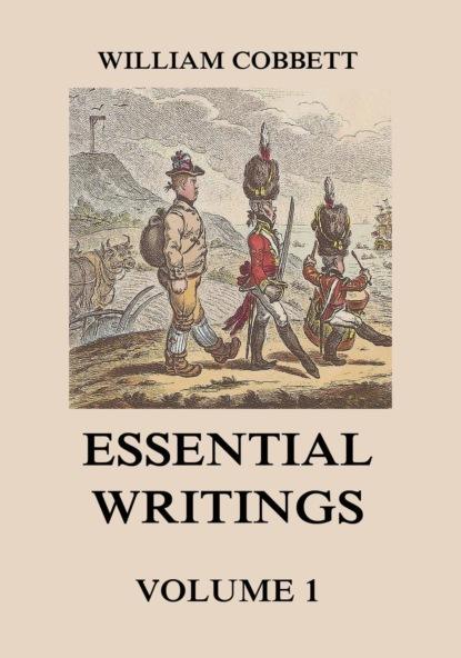 William 1763-1835 Cobbett Essential Writings Volume 1