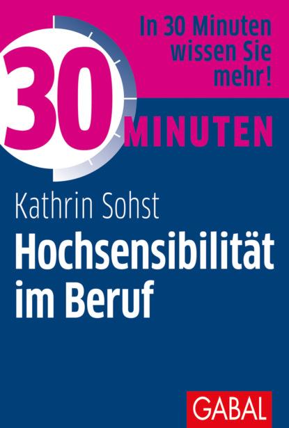 Фото - Kathrin Sohst 30 Minuten Hochsensibilität im Beruf kathrin sohst 30 minuten hochsensibilität im beruf