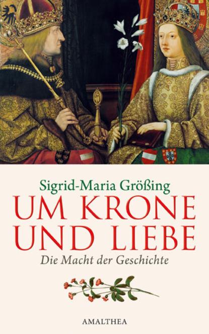 Sigrid-Maria Größing Um Krone und Liebe sigrid maria größing als die sonne nicht unterging