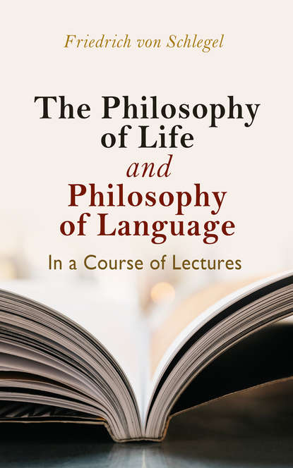 Friedrich von Schlegel The philosophy of life, and philosophy of language, in a course of lectures недорого