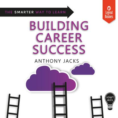 Anthony Jacks Smart Skills: Building Career Success (Unabridged) anthony grey saigon unabridged